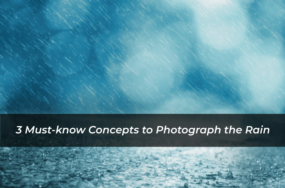 3 Must-Know Concepts to Photograph the Rain