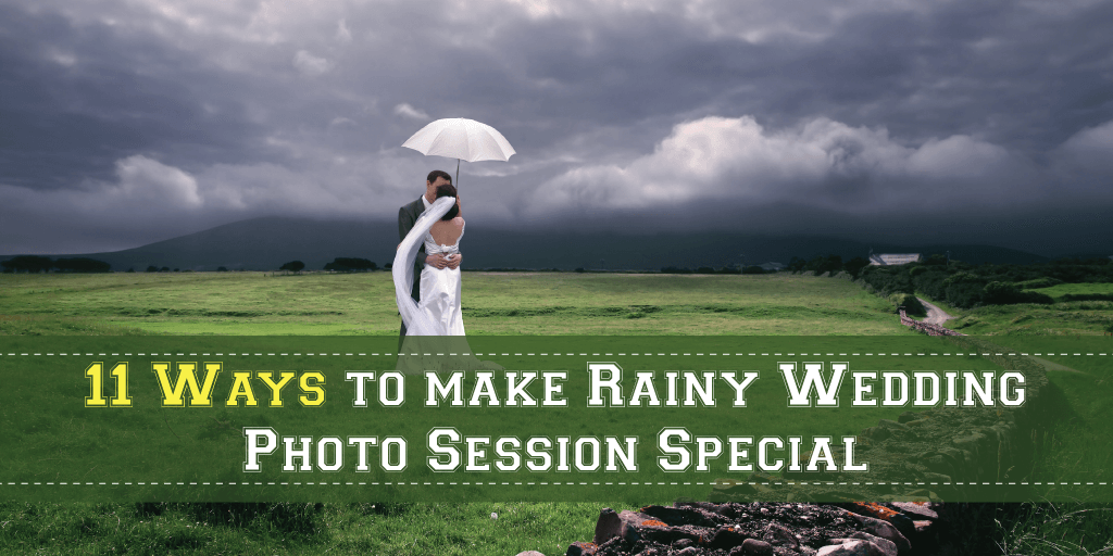 11 Ways to Make Rainy Wedding Photo Session Special!