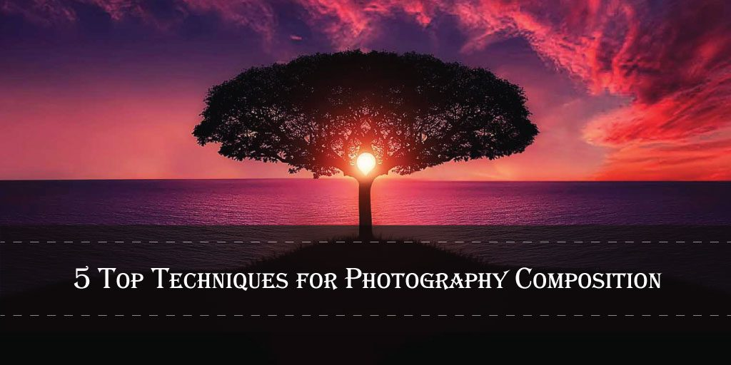 5 Top Techniques for Photography composition