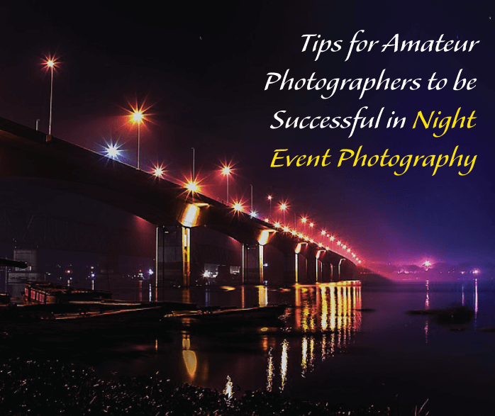 Tips for Amateur Photographers to be Successful in Night Event Photography