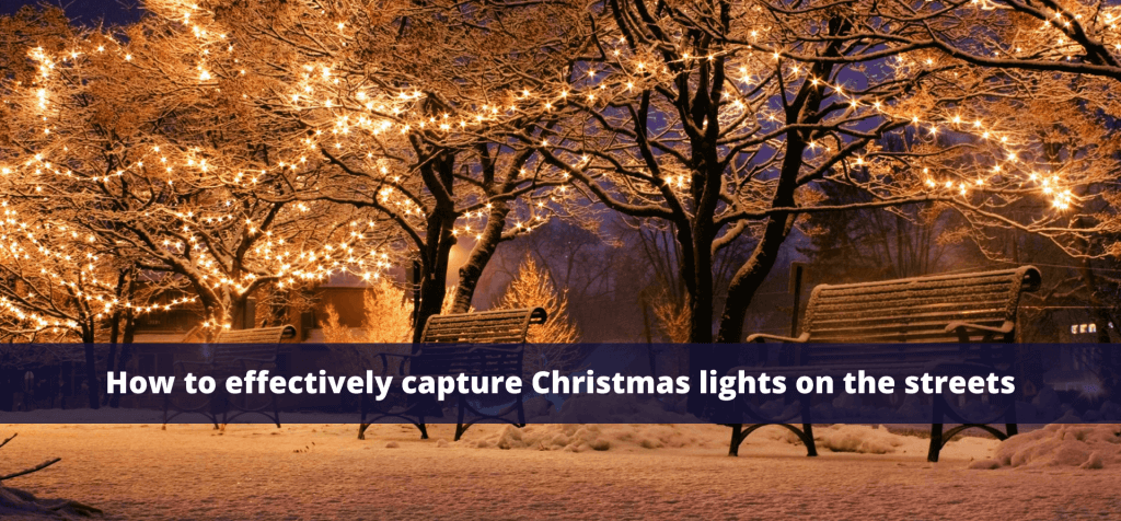 How Effectively Capture Christmas Lights on the Streets