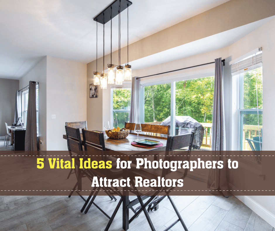5 Vital Ideas for Photographers to Attract Realtors