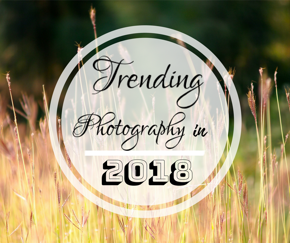 Trending Photography in 2018