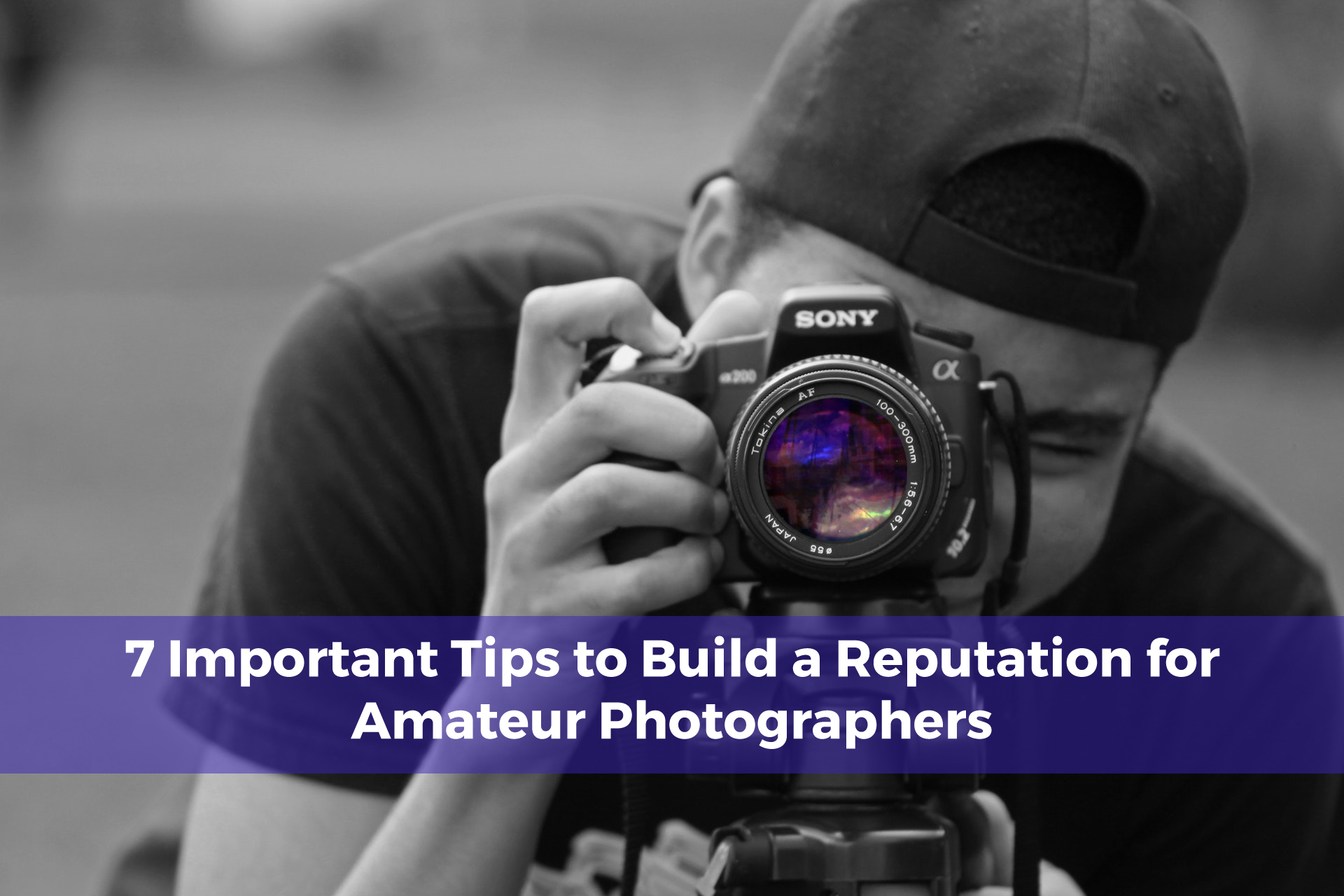 7 important tips to build a reputation for amateur photographers