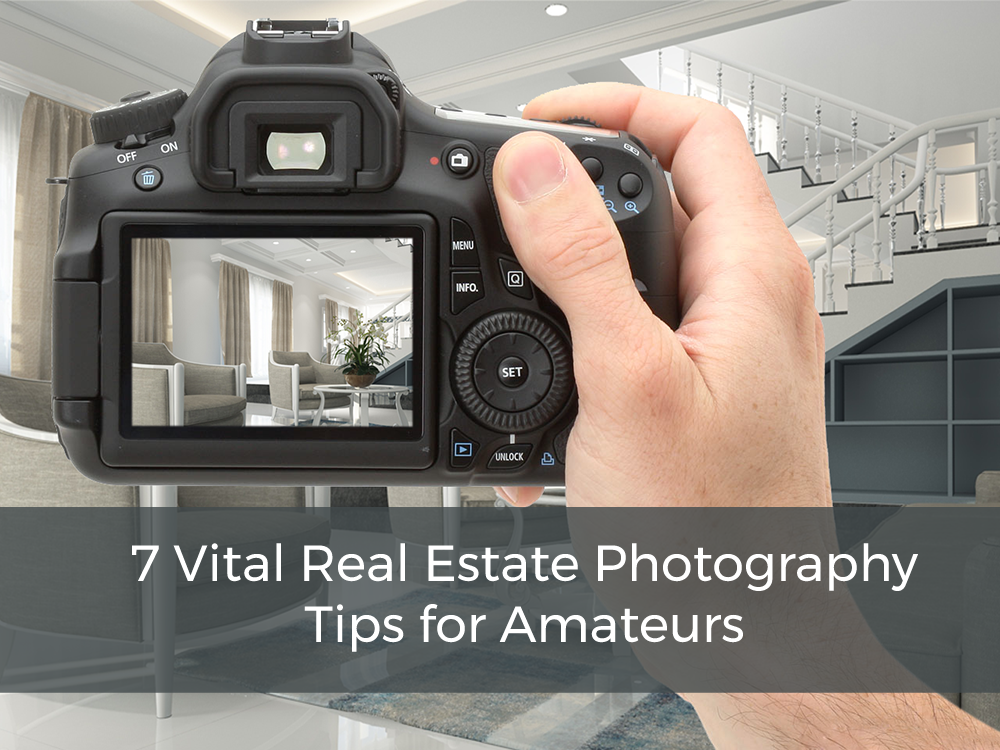 7 Vital Real Estate Photography Tips for Amateurs