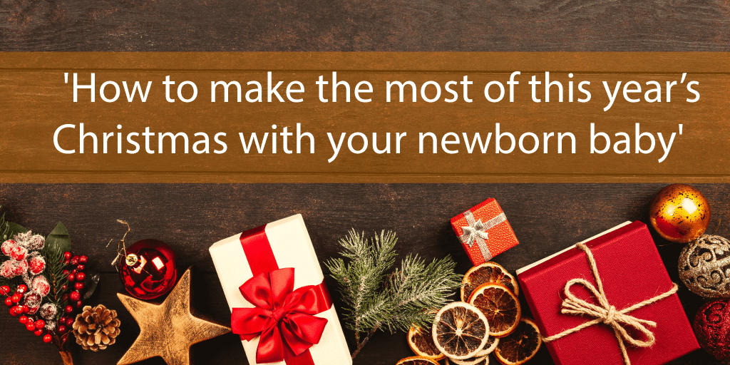 How to make the most of this year's Christmas with your newborn baby